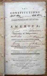 The Constitutions of the Several Independent States of America; The Declaration of Independence; the Articles of Confederation between the Said States; and the Treaties between his Most Christian Majesty and the United States of America