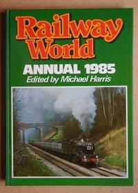 Railway World Annual 1985.