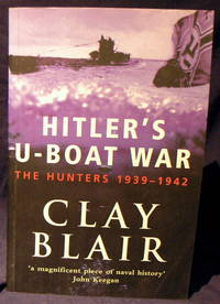 Hitler's U-boat War the Hunters 1939 - 1942