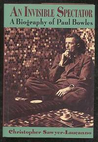 image of An Invisible Spectator: A Biography of Paul Bowles