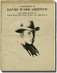 A Biography of David Wark Griffith and a Brief History of The Motion Picture in America (First Edition)