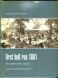image of First Bull Run 1861: The South's First Victory (Praeger Illustrated Military History Series)
