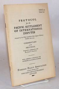 image of Protocol for the Pacific settlement of international disputes; adopted by the Fifth Assembly of the League of Nations October 2nd, 1924: commentary on the protocol prepared in collaboration with Dr. James T. Shotwell; with appendix containing the covenant of the League of Nations; pamphlet no. 29