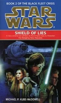 Star Wars: Shield of Lies (Book 2 of the Black Fleet Crisis) by Kube-McDowell, Michael P
