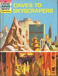 THE HOW AND WHY WONDER BOOK OF CAVES TO SKYSCRAPERS