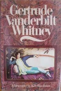 Gertrude Vanderbilt Whitney: A Biography