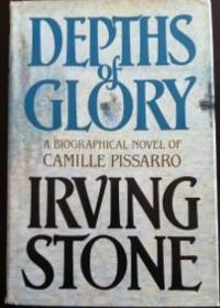 Depths of Glory: A Biographical Novel of Camille Pissarro