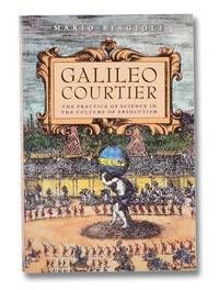 Galileo Courtier: The Practice of Science in the Culture of Absolutism (Science and Its Conceptual Foundations Series)