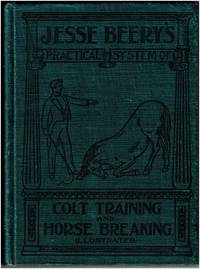 Jesse Beery's Practical System of Colt Training & the Best Modes of Subduing Wild and Vicious Horses