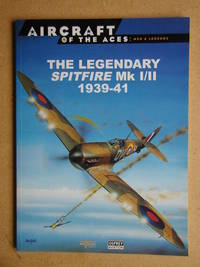 image of Aircraft of the Aces: Men & Legends 1. The Legendary Spitfire Mk I/II 1939-41.