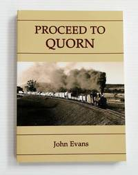 image of 'Proceed to Quorn'.  An Operational History of the Last Years of the Terowie-Peterborough-Quorn Railway Line In Paraticular the Years 1957 to 1987