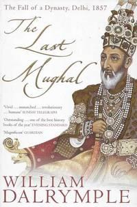 The Last Mughal: The Fall of Dynasty, Delhi 1857