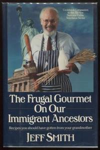 The Frugal Gourmet on Our Immigrant Ancestors ;  Recipes You Should Have  Gotten from Your Grandmother  Recipes You Should Have Gotten from Your  Grandmother