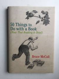 50 Things to Do with a Book ( Now That Reading Is Dead )