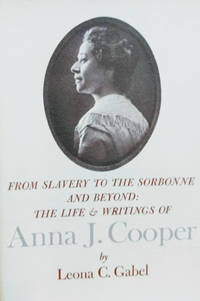 image of From Slavery to the Sorbonne and Beyond:  The Life and Writings of Anna J.  Cooper
