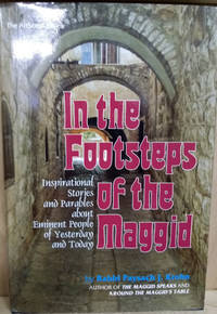 In the Footsteps of the Maggid:  Inspirational Stories and Parables about  Eminent People of Yesterday and Today