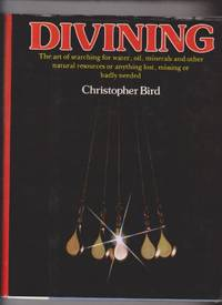 image of Divining: The Art of Searching for Water, Oil, Minerals and Other Natural Resources or Anything Lost, Missing or Badly Needed (Raven S.)