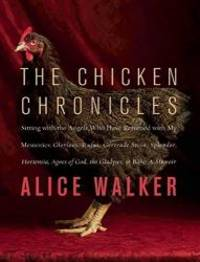 The Chicken Chronicles: Sitting with the Angels Who Have Returned with My Memories: Glorious, Rufus, Gertrude Stein, Splendor, Hortensia, Agnes of God, The Gladyses, & Babe: A Memoir by Alice Walker - Hardcover - 2011-05-09 - from Books Express and Biblio.com