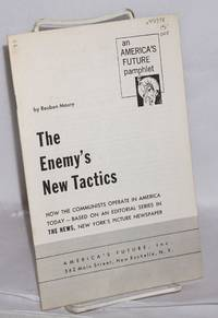 The enemy's new tactics; how the communists operate in America today -- based on an editorial series in The News, New York's picture newspaper