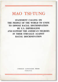 Statement Calling on the People of the World to Unite to Oppose Racial Discrimination by U.S. Imperialism and Support the American Negroes in Their Struggle Against Racial Discrimination by MAO TSE-TUNG - Paperback - First English Language Edition - 1964 - from Lorne Bair Rare Books and Biblio.com