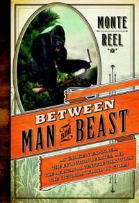 Between Man and Beast : An Unlikely Explorer, the Evolution Debates, and the African Adventure That Took the Victorian World by Storm by Monte Reel - Hardcover - 2013 - from ThriftBooks (SKU: G0385534221I2N00)