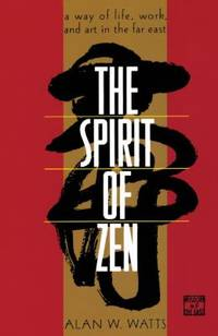 image of The Spirit of Zen : A Way of Life, Work and Art in the Far East