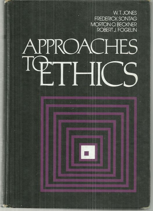 APPROACHES TO ETHICS Representative Selections from Classical Times to the Present, Jones, W. T. editor