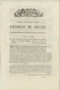 Anno Tricesimo Nono GEORGII III. REGIS. Cap. LXXX. An Act for Better Regulating the Manner of Carrying Slaves, in British Vessels, from the Coast of Africa [caption title]