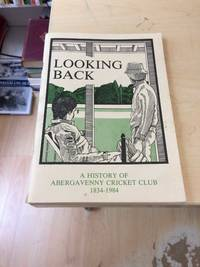 image of Looking Back: A History of Abergavenny Cricket Club, 1834-1984