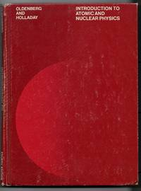 Introduction To Atomic And Nuclear Physics by Oldenberg, Otto & W.G. Holladay - 1967