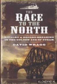 The Race to the North. Rivalry and Record-Breaking in the Golden Age of Steam