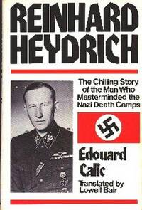 Reinhard Heydrich.  The Chilling Story of the Man Who Masterminded the Natzi Death Camps