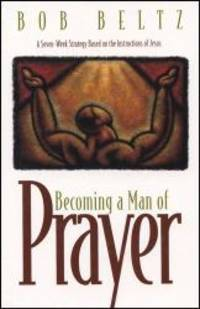 Becoming a Man of Prayer: A Seven-Week Strategy Based on the Instructions of Jesus (Life and Ministry of Jesus Christ) by Bob Beltz - Paperback - 1996-05-05 - from Books Express and Biblio.co.uk