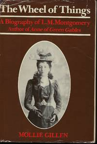 THE WHEEL OF TIME: A BIOGRAPHY OF L.M. MONTGOMERY, AUTHOR OF ANNE OF GREEN GABLES