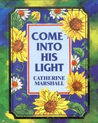 Come into His Light by Catherine Marshall - 1996