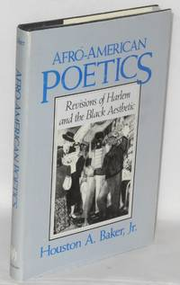 Afro-American poetics; revisions of Harlem and the black aesthetic