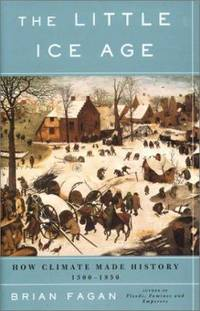 The Little Ice Age: How Climate Made History 1300 1850