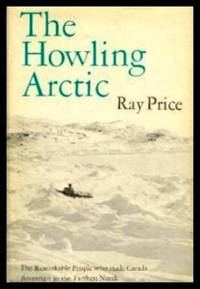 THE HOWLING ARCTIC - The Remarkable People Who Made Canada Sovereign in the Farthest North