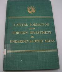Capital Formation and Foreign Investment in Underdeveloped Areas: An Analysis of Research Needs and Program Possibilities Prepared from a Study Supported by the Ford Foundation