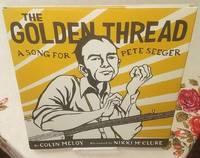 The Golden Thread: A Song for Pete Seeger by  Colin Meloy - First edition, First Printing - 2018 - from Windy Hill Books (SKU: 033973)