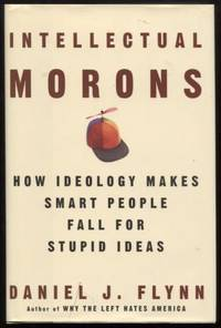 Intellectual Morons ;  How Ideology Makes Smart People Fall for Stupid  Ideas  How Ideology Makes Smart People Fall for Stupid Ideas