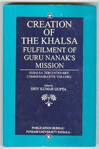 Creation of the Khalsa: Fulfilment of Guru Nanak's Mission Khalsa Tercentenary Commemorative Volume by  Shiv Kumar; Punjabi University Gupta - Hardcover - 1999 - from Bananafish Books and Biblio.com