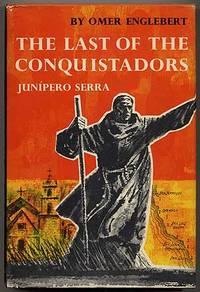 The Last of the Conquistadors: Junipero Serra (1713-1784)