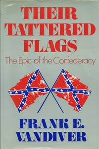 image of THEIR TATTERED FLAGS : THE EPIC OF THE CONFEDERACY