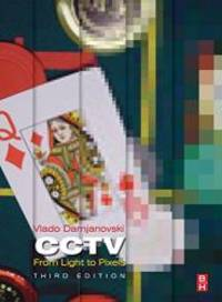 CCTV, Third Edition: From Light to Pixels