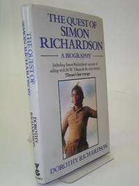 The Quest of Simon Richardson: A Biography Including Simon Richardson's Account of Sailing...