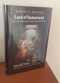 Lord of Samarcand and Other Adventure Tales of the Old Orient (the Works of Robert E. Howard)