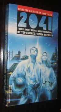 2041 Twelve Short Stories About the Future by Top Science Fiction Writers
