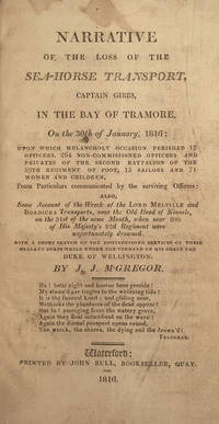 Narrative of the Loss of the Sea-Horse Transport, Captain Gibbs, in the Bay of Tramore, On the...