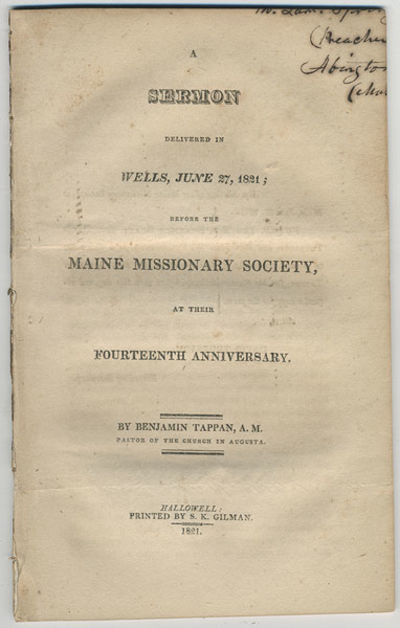 Hallowell: Pr. by S. K. Gilman, 1821. 8vo. 36 pp. Early Maine imprint. Benjamin Tappan was pastor of...